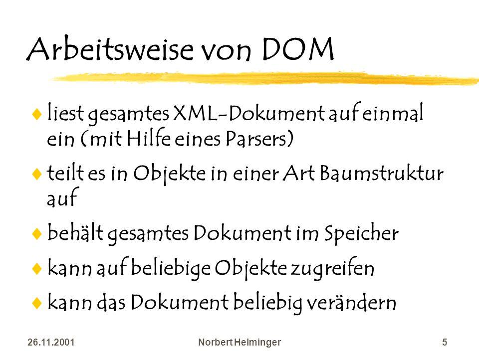 Arbeitsweise von DOM liest gesamtes XML-Dokument auf einmal ein (mit Hilfe eines Parsers) teilt es in Objekte in einer Art Baumstruktur auf.