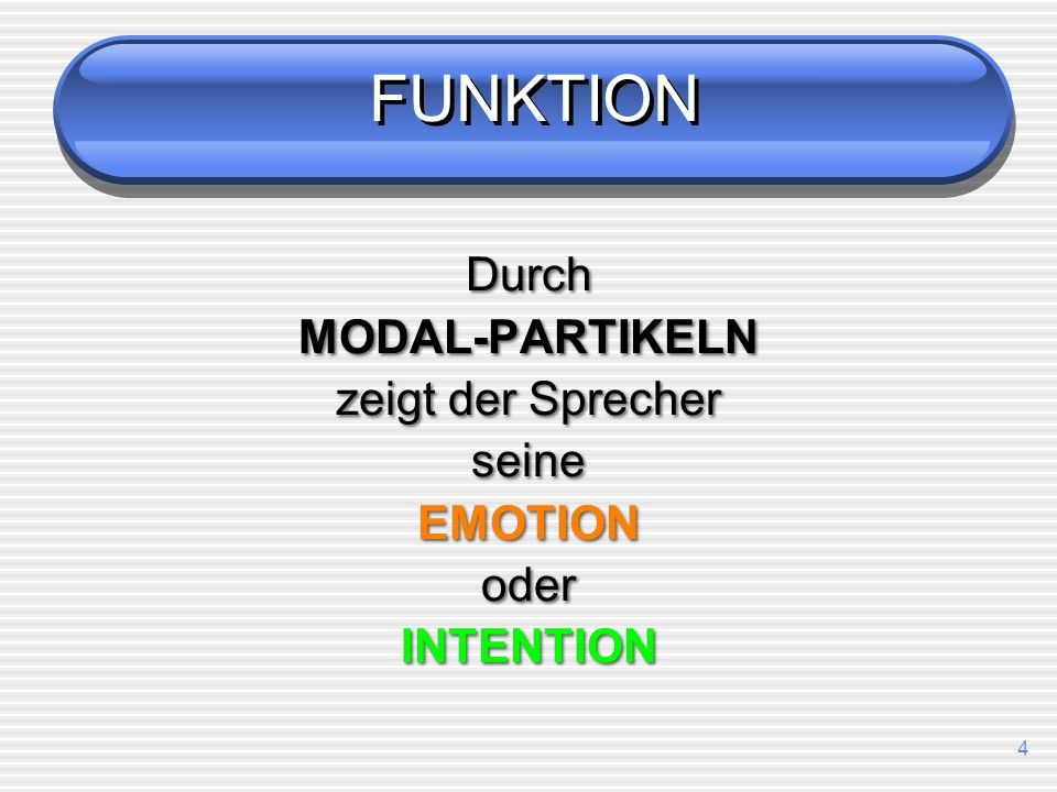FUNKTION Durch MODAL-PARTIKELN zeigt der Sprecher seine EMOTION oder