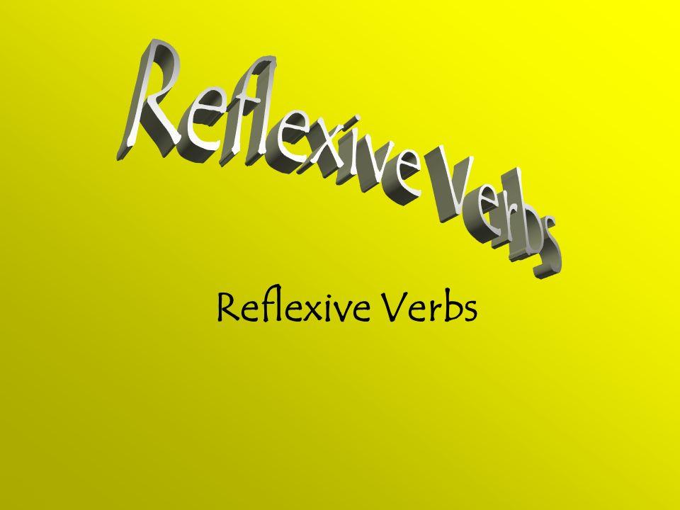 Reflexive Verbs Reflexive Verbs