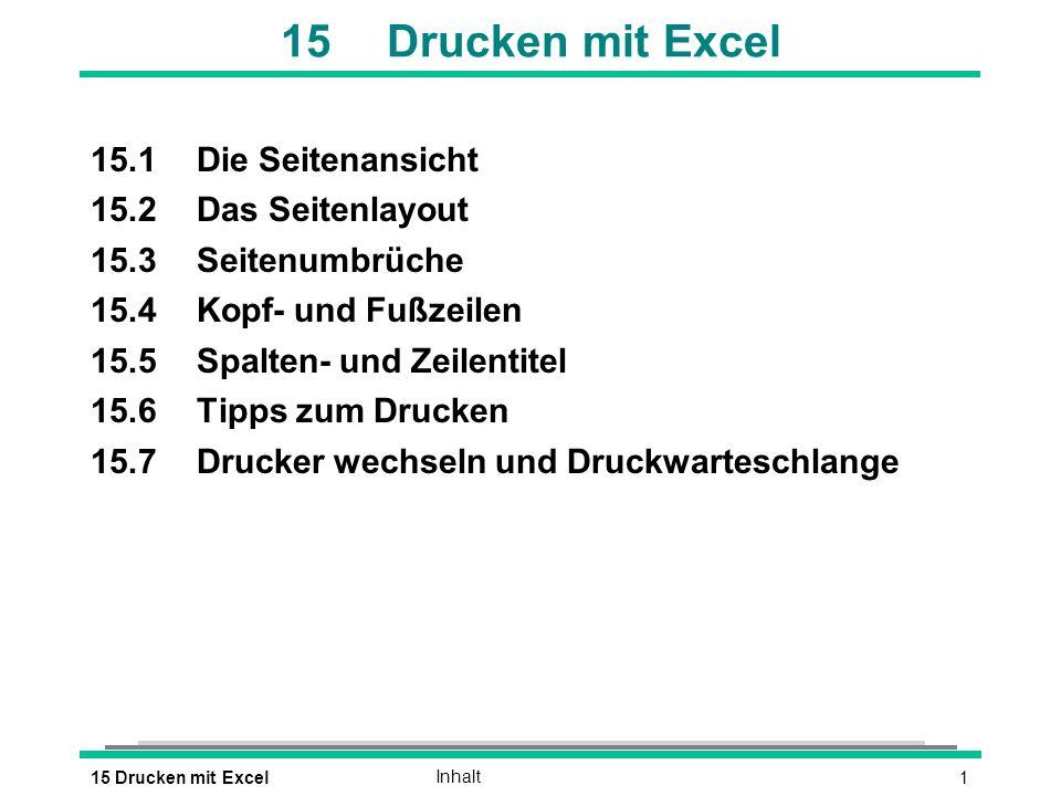 15 Drucken mit Excel 15.1 Die Seitenansicht 15.2 Das Seitenlayout