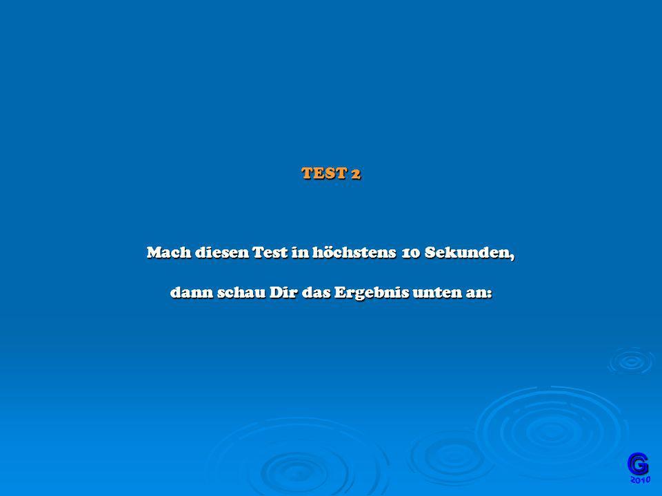 G TEST 2 Mach diesen Test in höchstens 10 Sekunden,