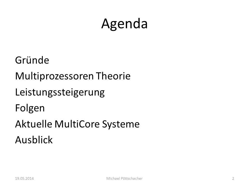 Agenda Gründe Multiprozessoren Theorie Leistungssteigerung Folgen Aktuelle MultiCore Systeme Ausblick