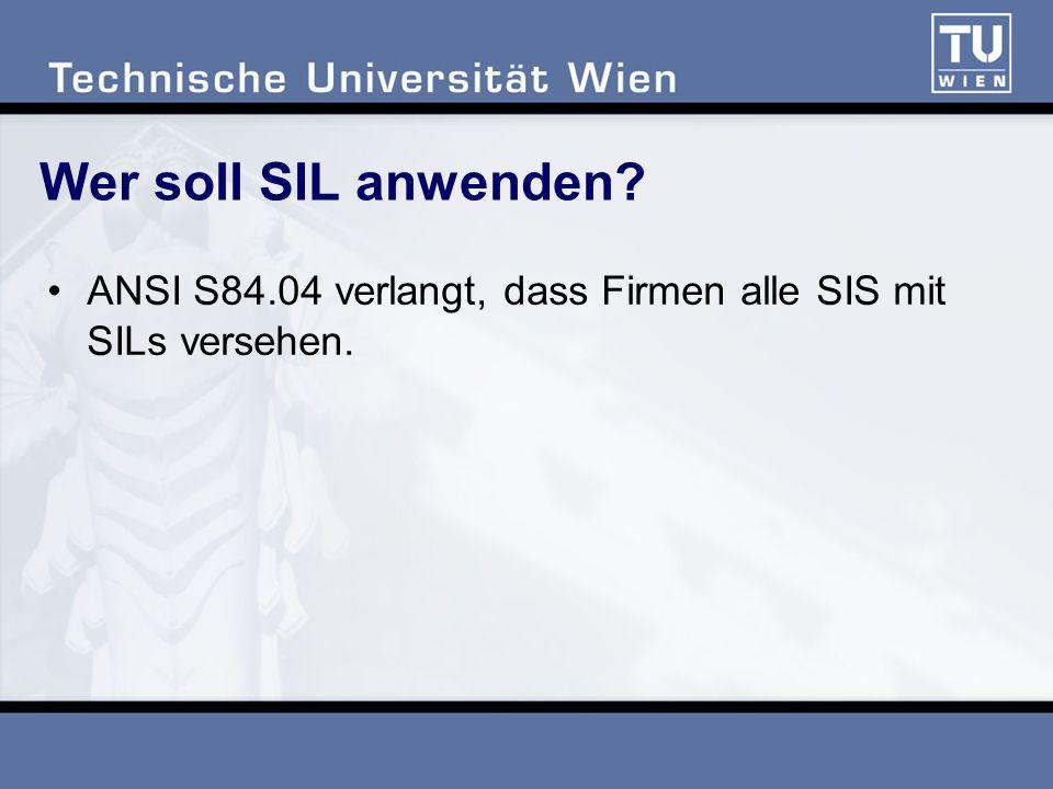 Wer soll SIL anwenden ANSI S84.04 verlangt, dass Firmen alle SIS mit SILs versehen.
