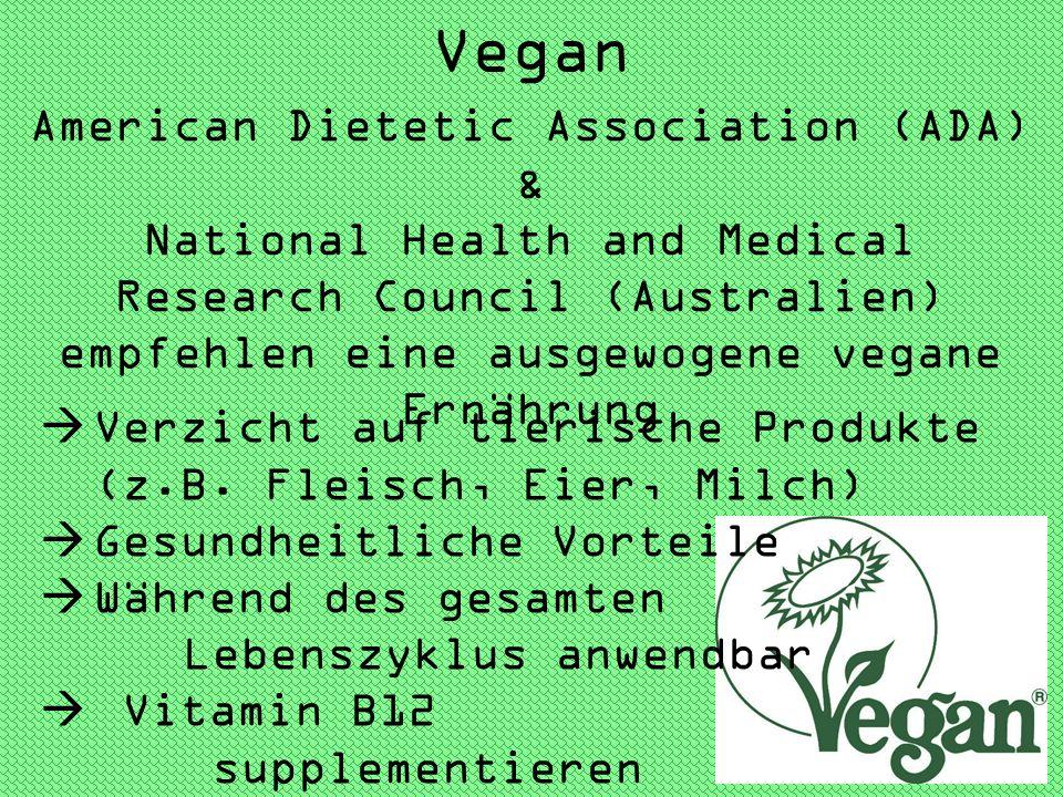 Vegan American Dietetic Association (ADA) & National Health and Medical Research Council (Australien) empfehlen eine ausgewogene vegane Ernährung.