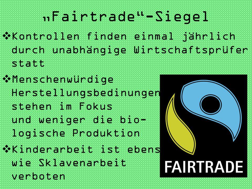 """""""Fairtrade -Siegel Kontrollen finden einmal jährlich durch unabhängige Wirtschaftsprüfer statt."""