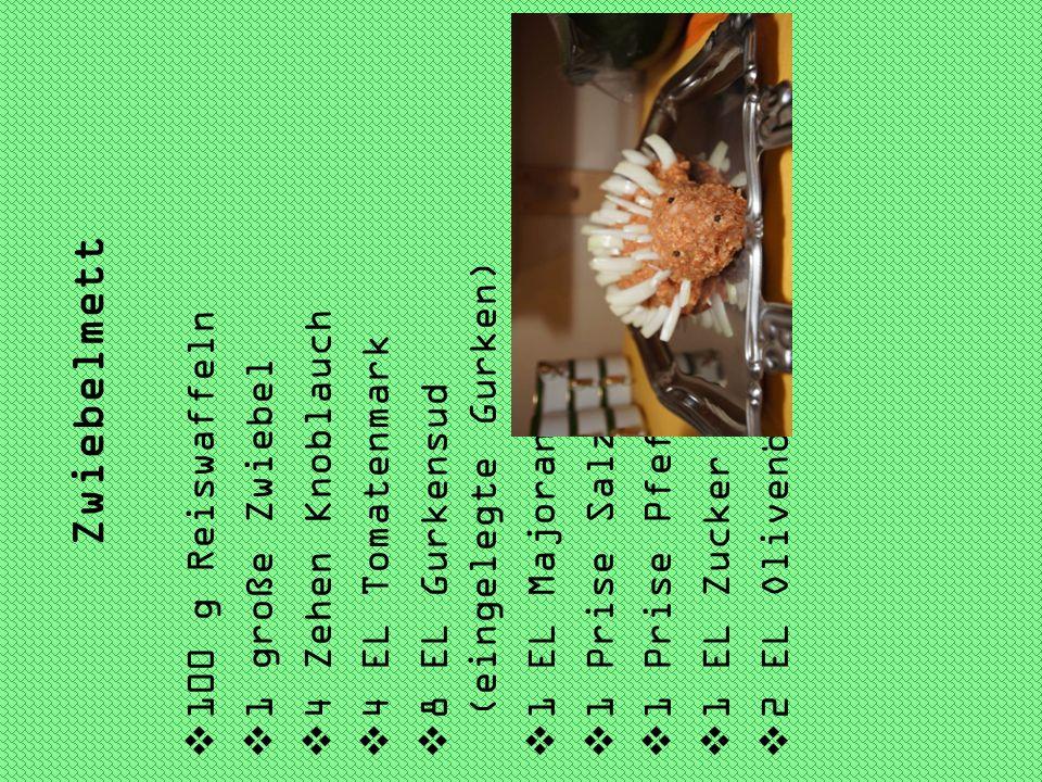 Zwiebelmett 8 EL Gurkensud (eingelegte Gurken) 100 g Reiswaffeln