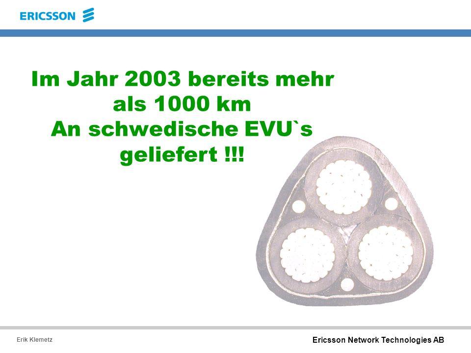 Im Jahr 2003 bereits mehr als 1000 km An schwedische EVU`s geliefert !!!