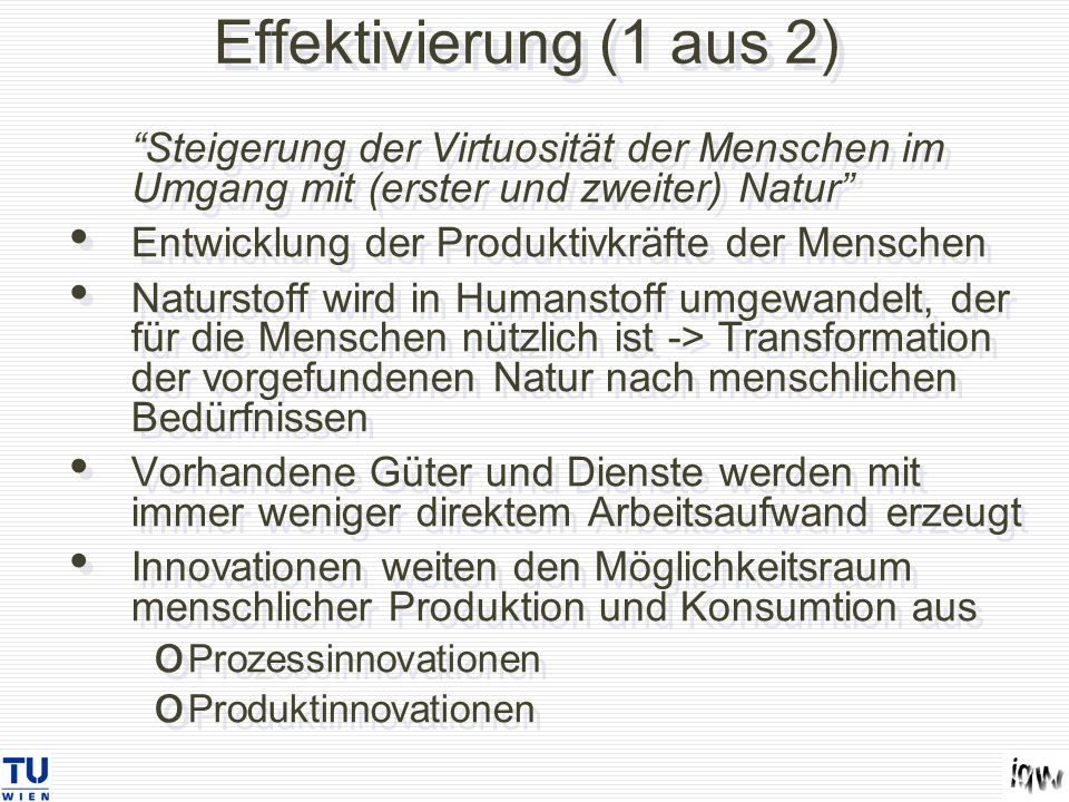 Effektivierung (1 aus 2) Steigerung der Virtuosität der Menschen im Umgang mit (erster und zweiter) Natur