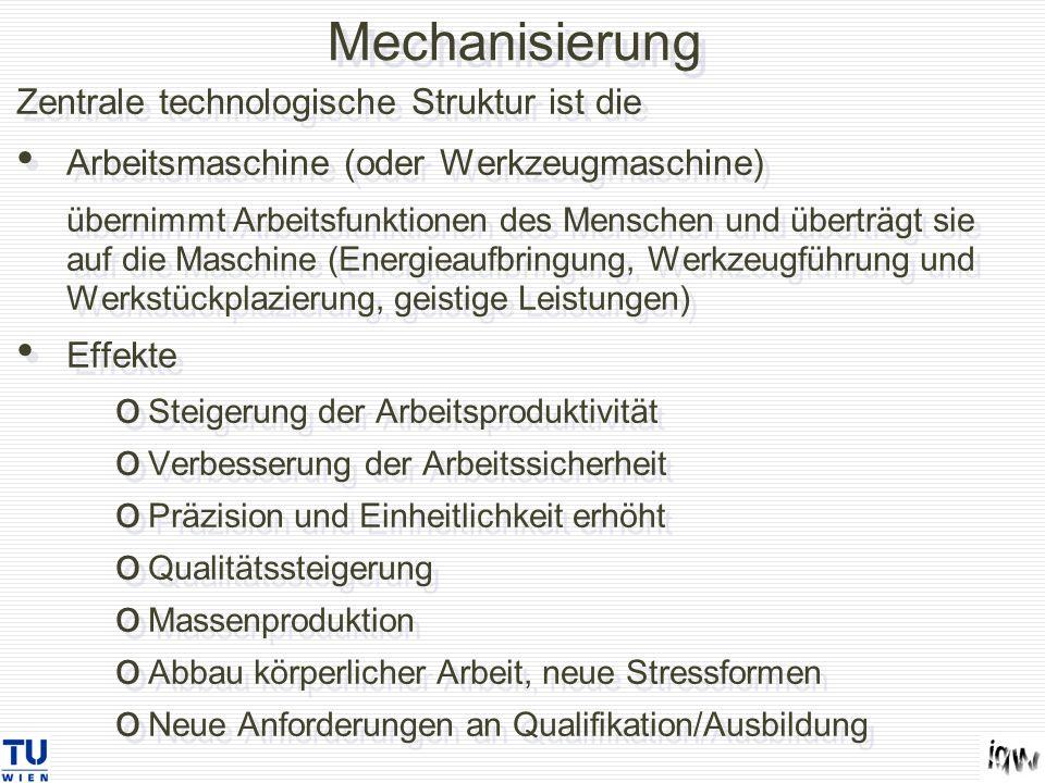 Mechanisierung Zentrale technologische Struktur ist die