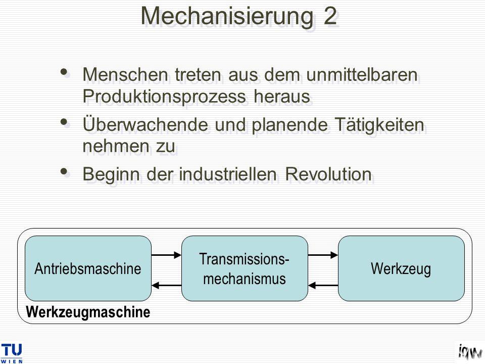 Mechanisierung 2 Menschen treten aus dem unmittelbaren Produktionsprozess heraus. Überwachende und planende Tätigkeiten nehmen zu.