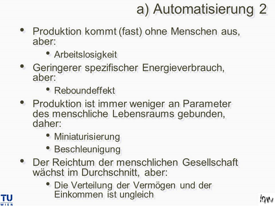 a) Automatisierung 2 Produktion kommt (fast) ohne Menschen aus, aber: