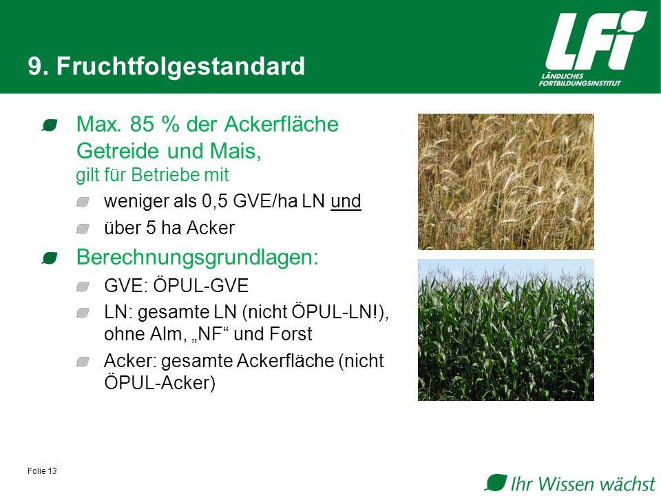 9. Fruchtfolgestandard Max. 85 % der Ackerfläche Getreide und Mais, gilt für Betriebe mit. weniger als 0,5 GVE/ha LN und.