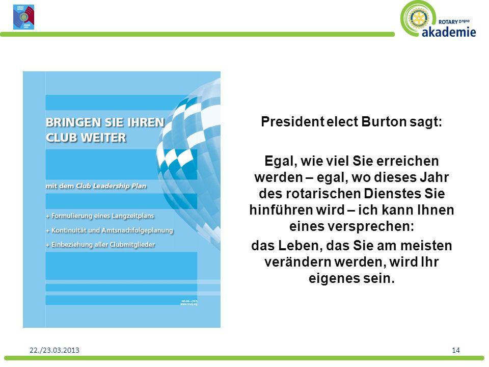 President elect Burton sagt: Egal, wie viel Sie erreichen werden – egal, wo dieses Jahr des rotarischen Dienstes Sie hinführen wird – ich kann Ihnen eines versprechen: das Leben, das Sie am meisten verändern werden, wird Ihr eigenes sein.