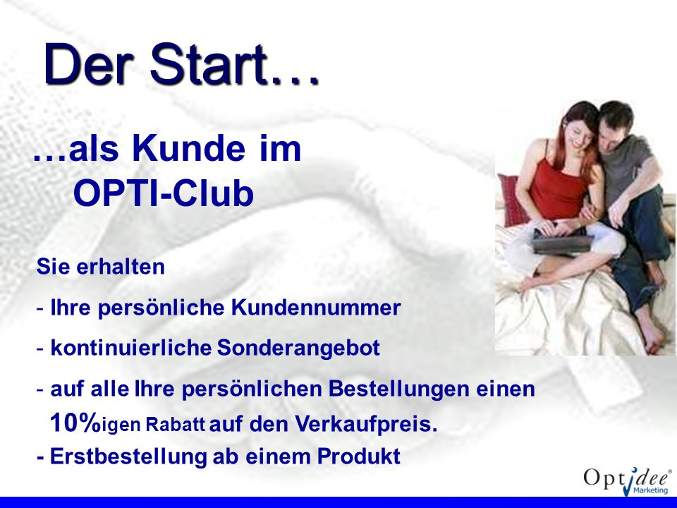 Der Start… …als Kunde im OPTI-Club Sie erhalten
