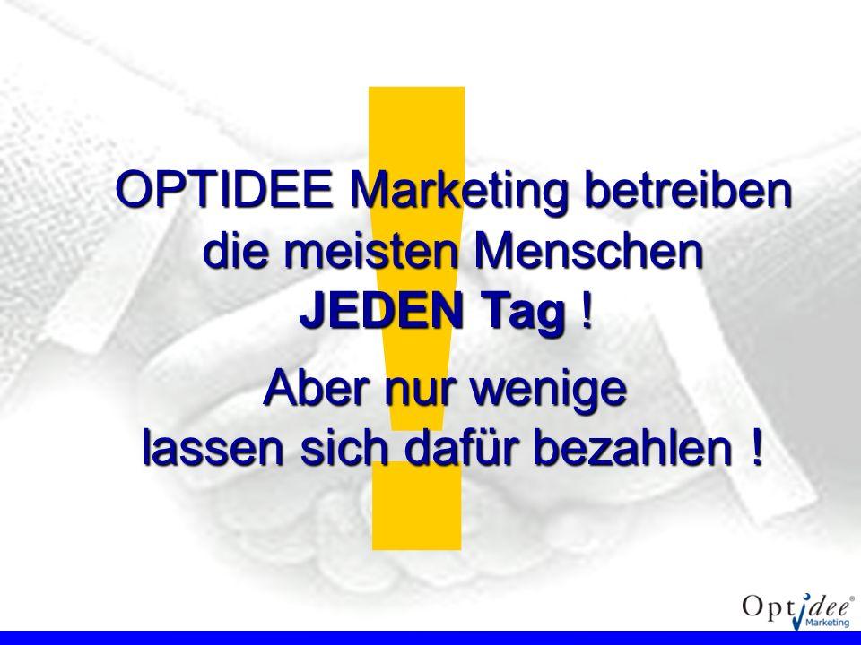 ! OPTIDEE Marketing betreiben die meisten Menschen JEDEN Tag !