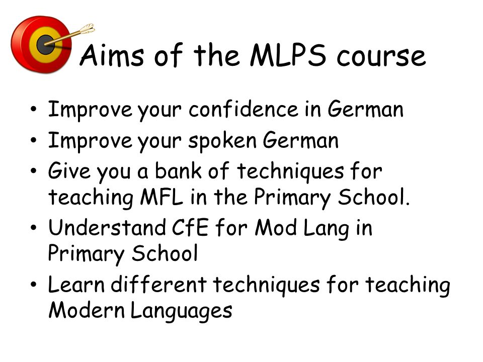 Aims of the MLPS course Improve your confidence in German