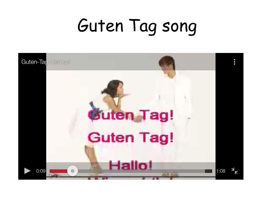 Guten Tag song http://www.youtube.com/watch v=hTYGKcvEPOw