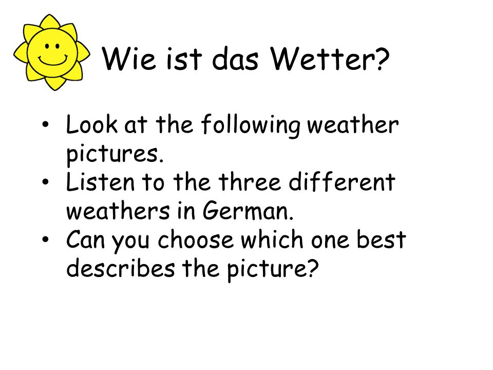 Wie ist das Wetter Look at the following weather pictures.