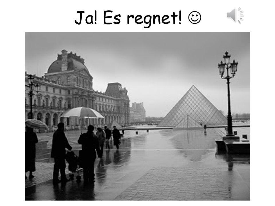 Ja! Es regnet! 