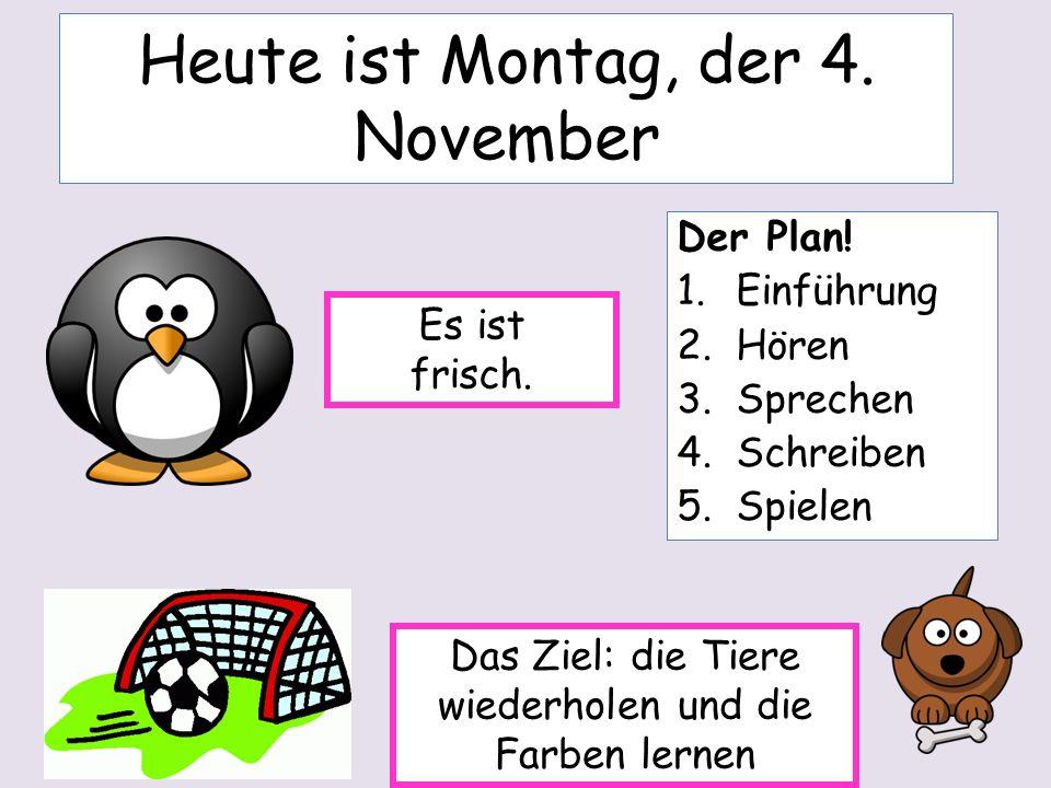 Heute ist Montag, der 4. November