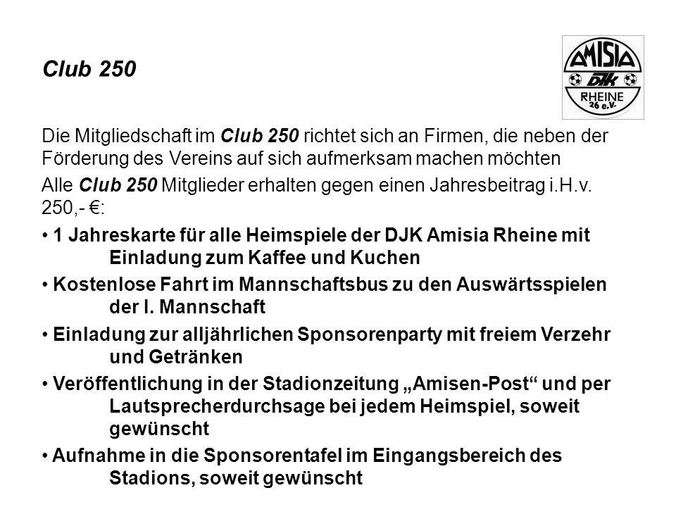 Club 250 Die Mitgliedschaft im Club 250 richtet sich an Firmen, die neben der Förderung des Vereins auf sich aufmerksam machen möchten.