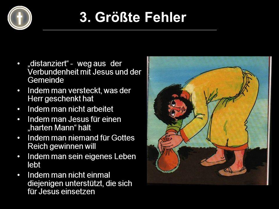"""3. Größte Fehler """"distanziert - weg aus der Verbundenheit mit Jesus und der Gemeinde. Indem man versteckt, was der Herr geschenkt hat."""