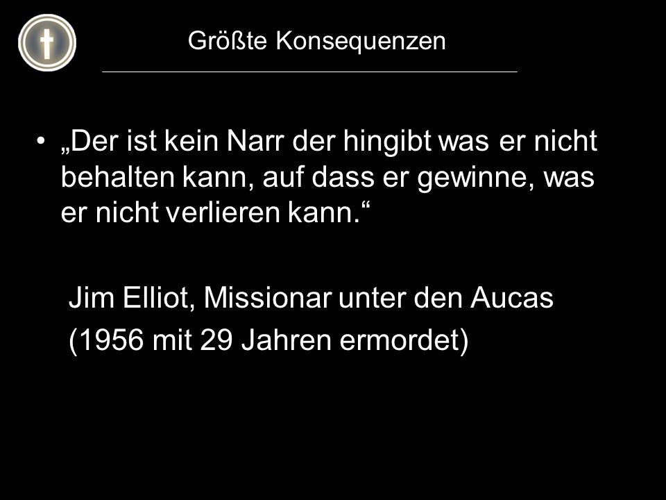 Jim Elliot, Missionar unter den Aucas (1956 mit 29 Jahren ermordet)