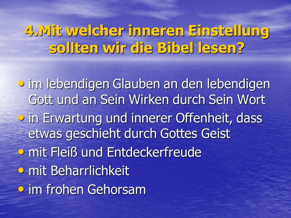 4.Mit welcher inneren Einstellung sollten wir die Bibel lesen