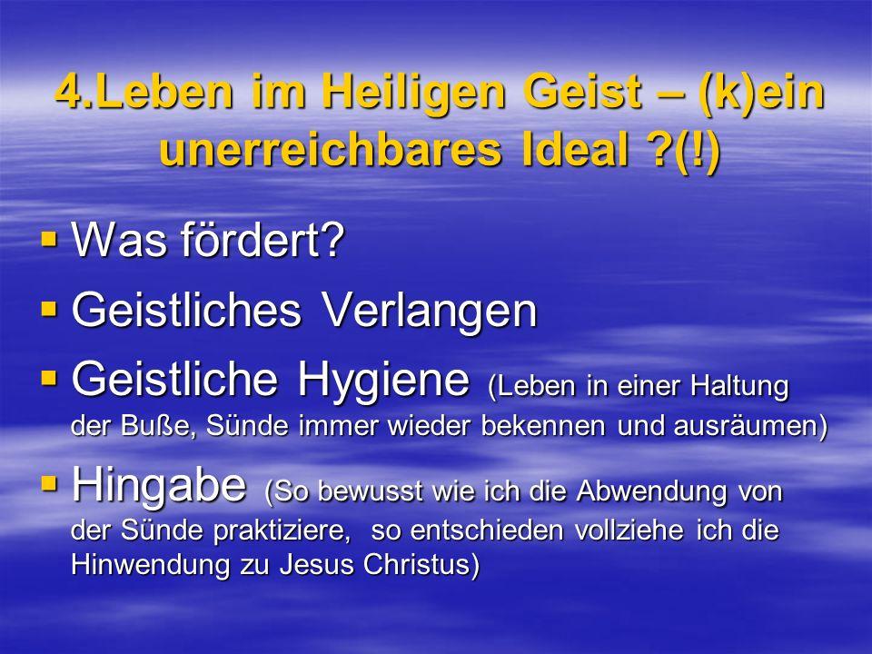 4.Leben im Heiligen Geist – (k)ein unerreichbares Ideal (!)