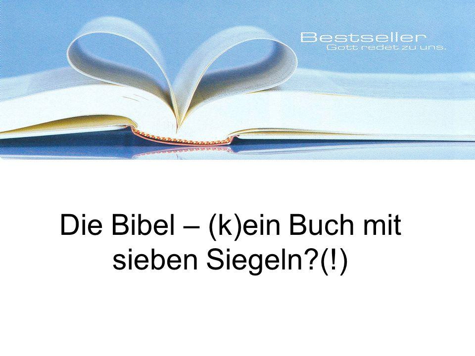 Die Bibel – (k)ein Buch mit sieben Siegeln (!)