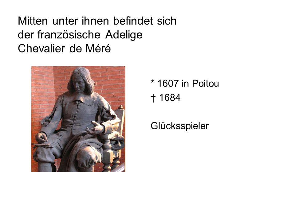 Mitten unter ihnen befindet sich der französische Adelige Chevalier de Méré