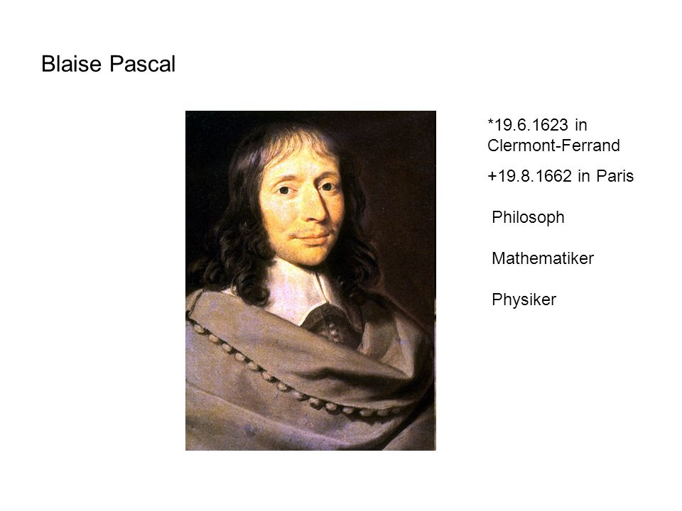 Blaise Pascal *19.6.1623 in Clermont-Ferrand +19.8.1662 in Paris