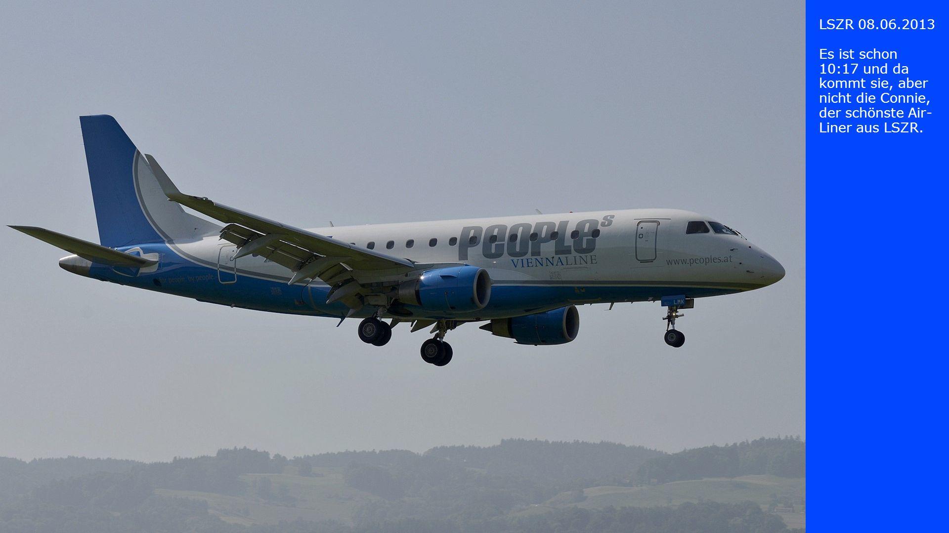 LSZR 08.06.2013 Es ist schon 10:17 und da kommt sie, aber nicht die Connie, der schönste Air-Liner aus LSZR.
