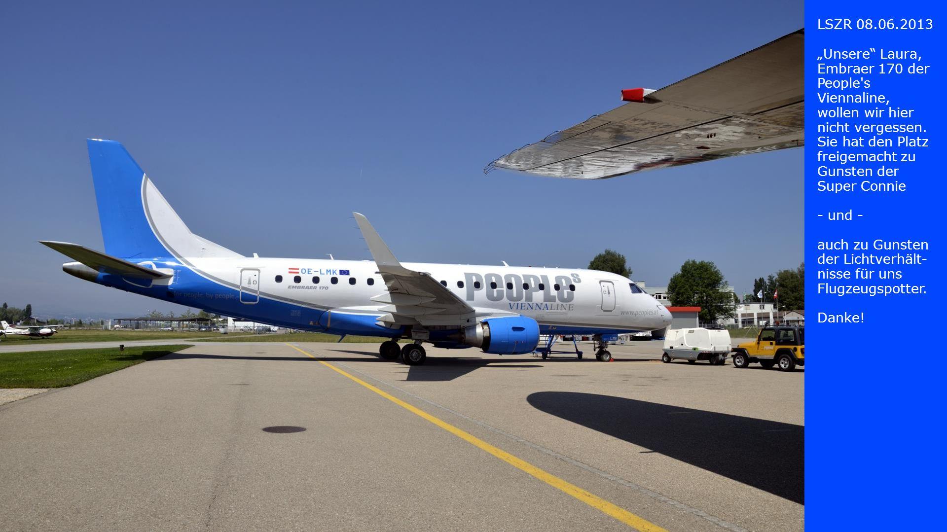 """LSZR 08.06.2013 """"Unsere Laura, Embraer 170 der People s Viennaline, wollen wir hier nicht vergessen."""