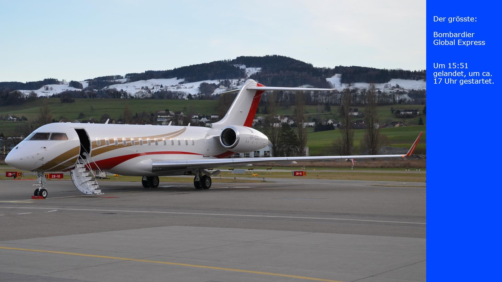 Der grösste: Bombardier Global Express Um 15:51 gelandet, um ca. 17 Uhr gestartet.