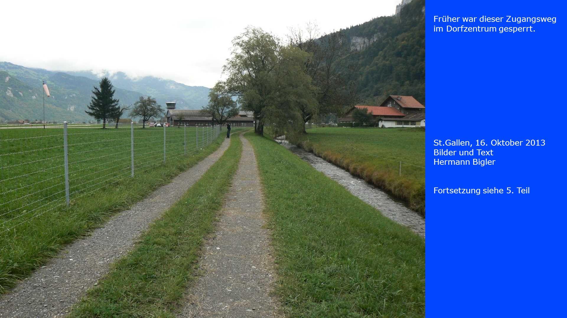 Früher war dieser Zugangsweg im Dorfzentrum gesperrt.