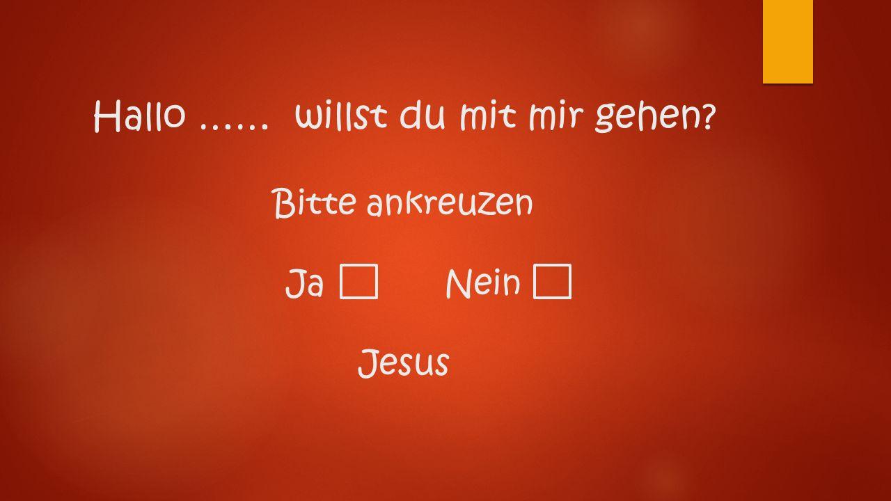 Hallo …… willst du mit mir gehen Bitte ankreuzen Ja Nein Jesus