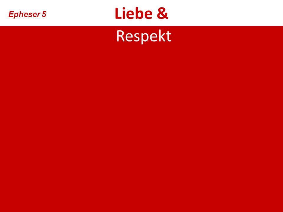 Liebe & Epheser 5 Respekt
