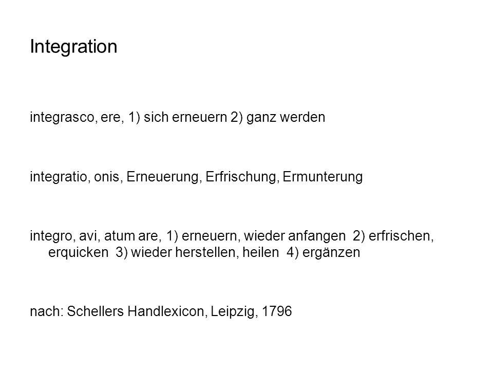 Integration integrasco, ere, 1) sich erneuern 2) ganz werden