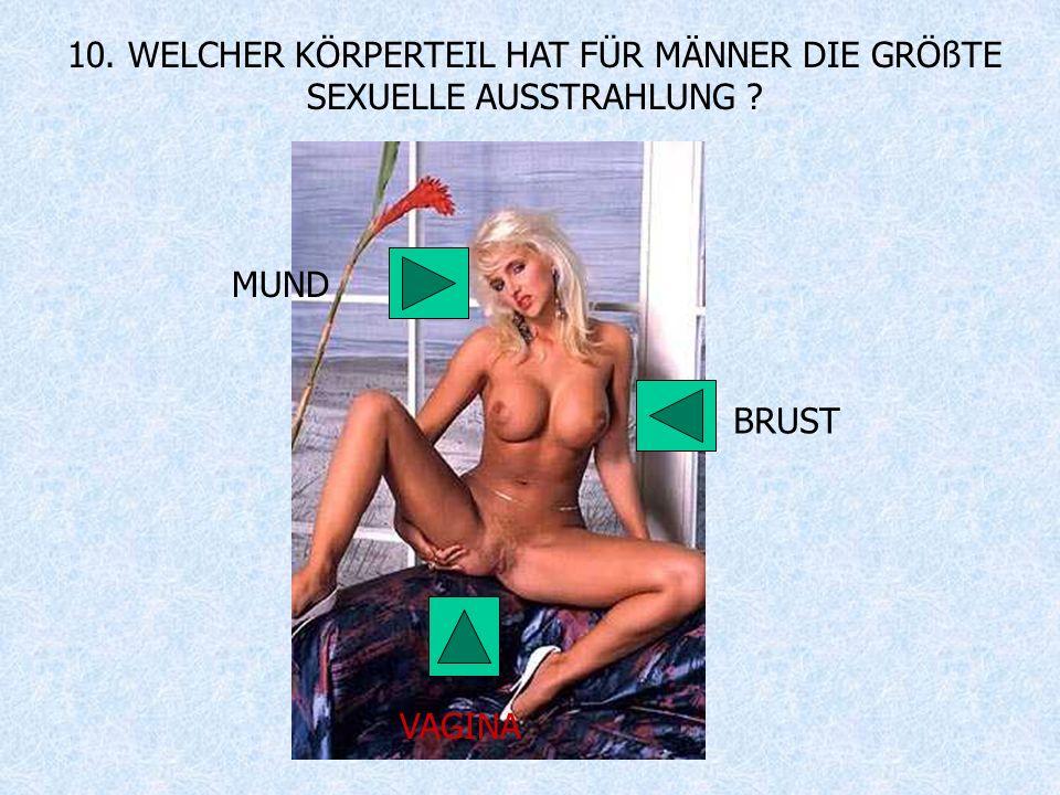 10. WELCHER KÖRPERTEIL HAT FÜR MÄNNER DIE GRÖßTE SEXUELLE AUSSTRAHLUNG