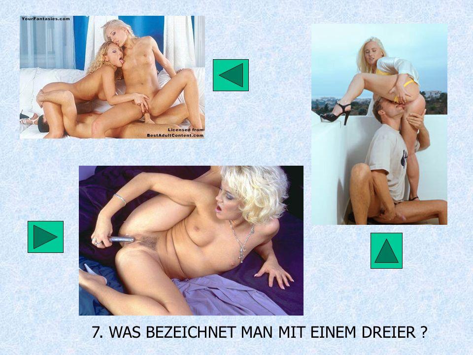 7. WAS BEZEICHNET MAN MIT EINEM DREIER