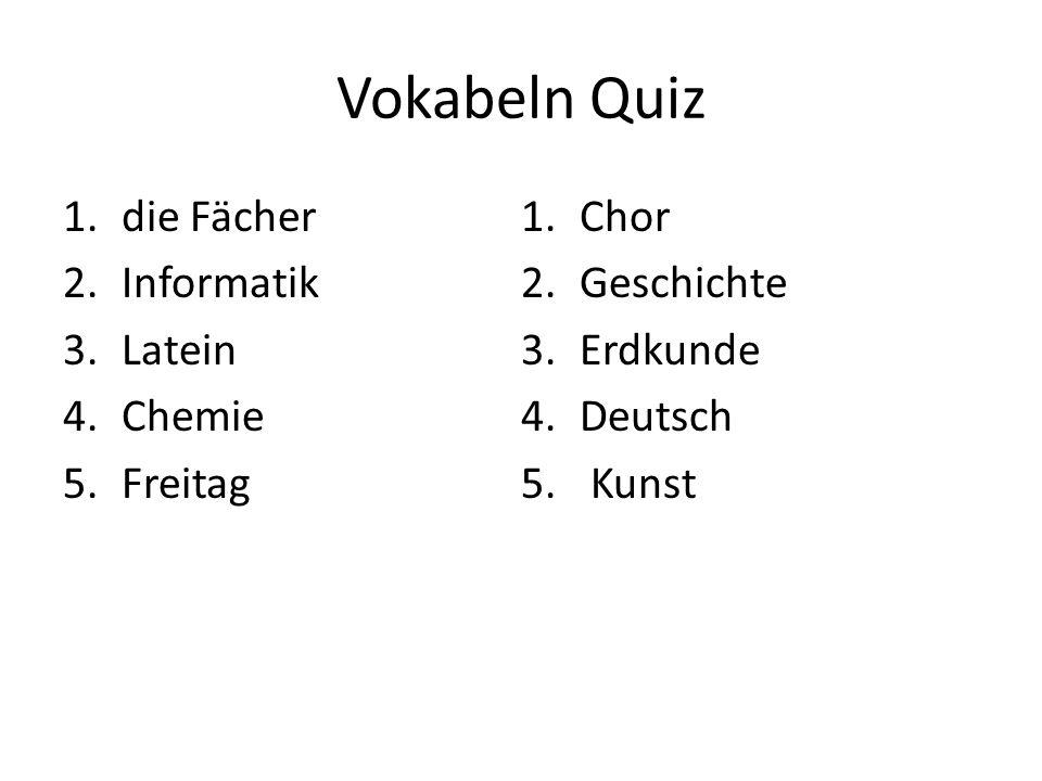 Vokabeln Quiz die Fächer Chor Informatik Geschichte Latein Erdkunde