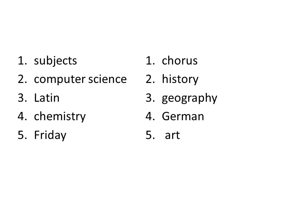 subjects chorus computer science history Latin geography chemistry German Friday art