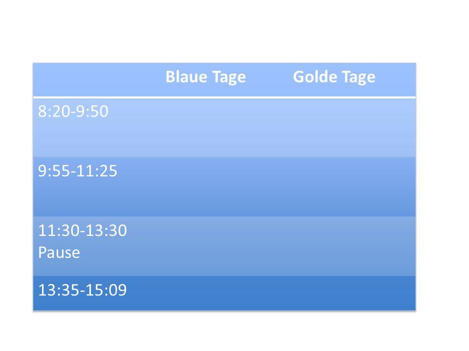 Blaue Tage Golde Tage 8:20-9:50 9:55-11:25 11:30-13:30 Pause 13:35-15:09