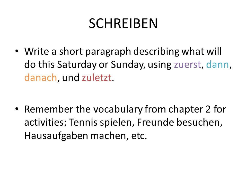 SCHREIBEN Write a short paragraph describing what will do this Saturday or Sunday, using zuerst, dann, danach, und zuletzt.