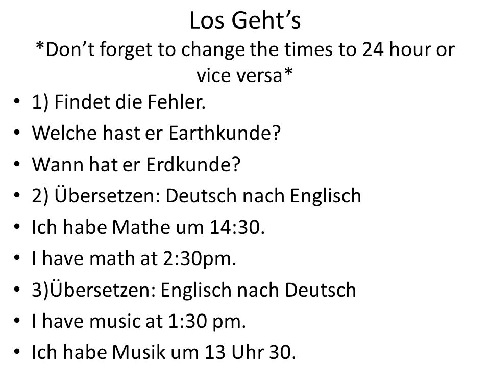 Los Geht's *Don't forget to change the times to 24 hour or vice versa*