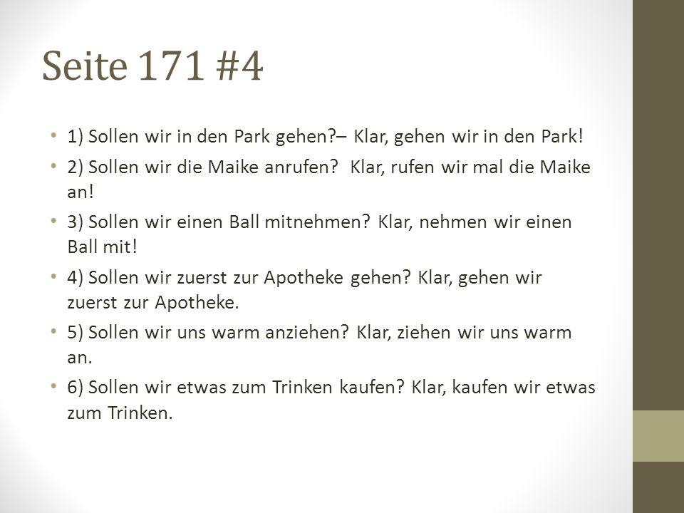 Seite 171 #4 1) Sollen wir in den Park gehen – Klar, gehen wir in den Park! 2) Sollen wir die Maike anrufen Klar, rufen wir mal die Maike an!