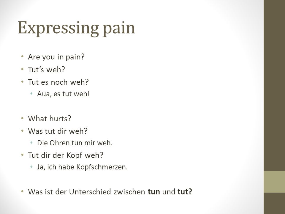 Expressing pain Are you in pain Tut's weh Tut es noch weh