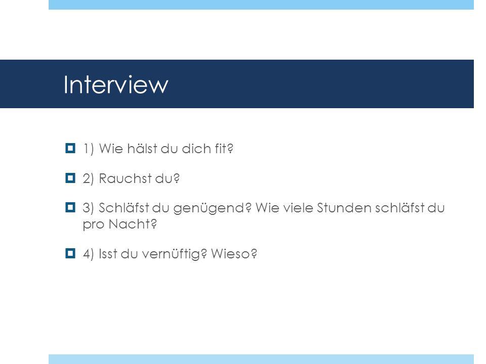 Interview 1) Wie hälst du dich fit 2) Rauchst du