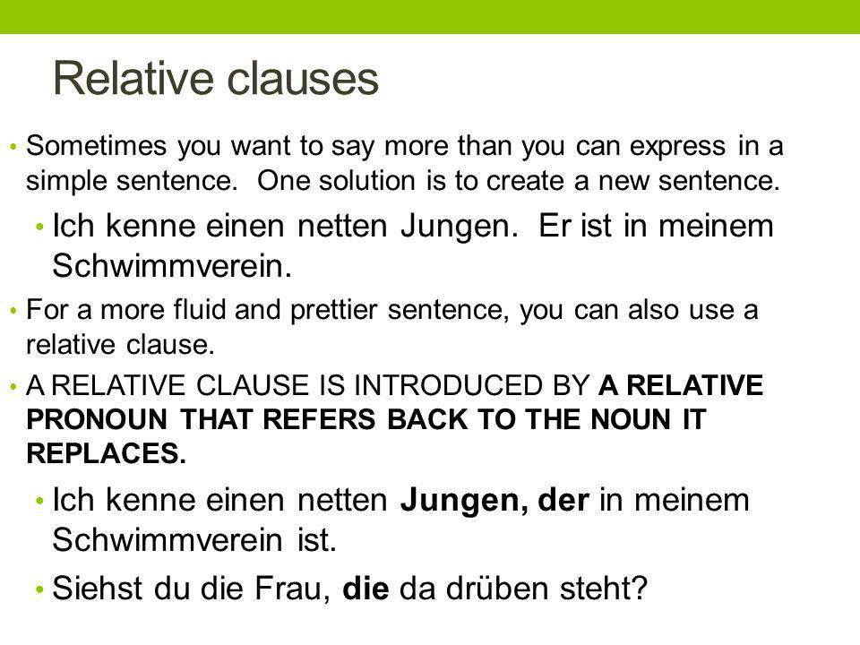 Relative clauses Sometimes you want to say more than you can express in a simple sentence. One solution is to create a new sentence.